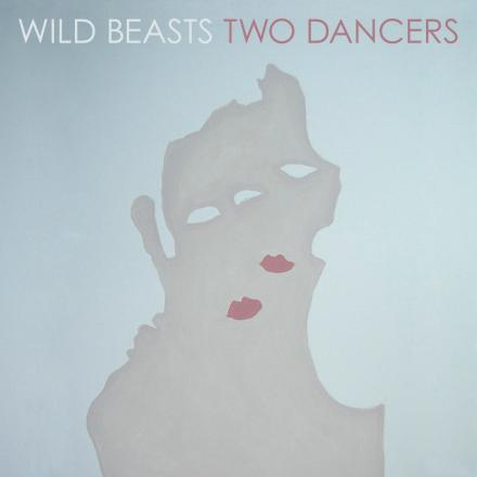 Wild Beasts - Two Dancers